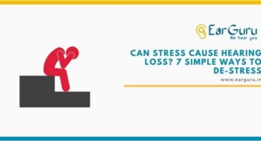 Can Stress Cause Hearing Loss? 7 Simple Ways to De-Stress.