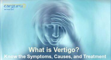 What is Vertigo? Know the Symptoms, Causes, and Treatment